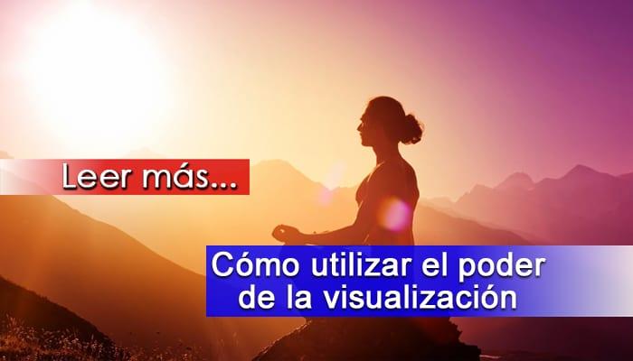 Cómo utilizar el Poder de la Visualización para el Logro de tus Sueños